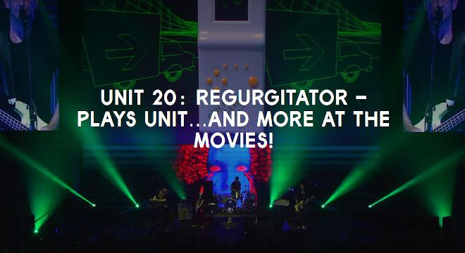 UNIT20 REGURGITATOR plays unit and more...at the movies!
