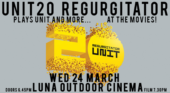 UNIT20 REGURGITATOR plays unit and more...at the movies!