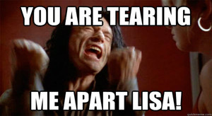 The Room - You're Tearing Me Apart Lisa!
